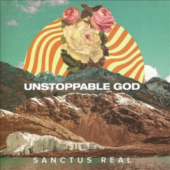 Unstoppable God /  Sanctus Real. - Sanctus Real.