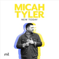 New today /  Micah Tyler. - Micah Tyler.