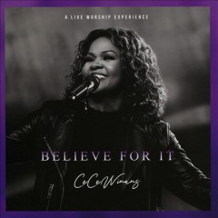 Believe for it /  Cece Winans. - Cece Winans.