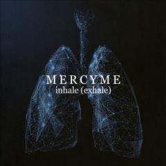 Inhale /  MercyMe. - MercyMe.