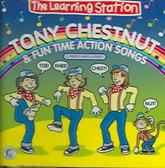 Tony Chestnut & fun time action songs /  The Learning Station ; [original music and lyrics by Don and Laurie Monopoli].