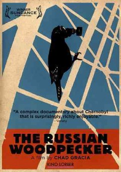 The Russian woodpecker /  Gracia Films/Roast Beef Productions/Rattapallax Films present ; produced by Mike Lerner, Chad Gracia, Ram Devineni ; directed by Chad Gracia.