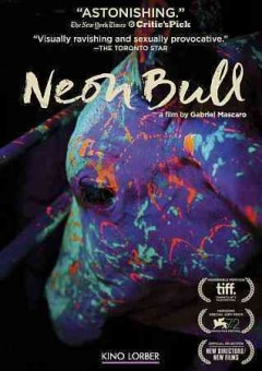 Neon Bull /  Desvia in cooperation with Malbicho Cine, Viking Film and Canal Brasil ; written and directed by Gabriel Mascaro ; produced by Rachel Ellis. - Desvia in cooperation with Malbicho Cine, Viking Film and Canal Brasil ; written and directed by Gabriel Mascaro ; produced by Rachel Ellis.