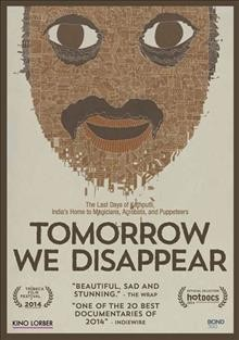 Tomorrow we disappear /  Old Friend presents ; a film by Adam Weber and Jimmy Goldblum ; directors, Jimmy Goldblum, Adam Weber ; producers, Jimmy Goldblum, Adam Weber, Joshua Cogan.