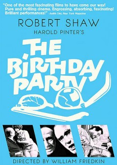 The birthday party /  Palomar Pictures International ; produced by Max Rosenberg and Milton Subotsky ; directed by William Friedkin. - Palomar Pictures International ; produced by Max Rosenberg and Milton Subotsky ; directed by William Friedkin.