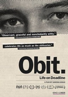 Obit. : an inside look at life on the New York Times obituaries desk / Green Fuse Films presents ; in association with Mystic Artist Films, Topiary Productions, Imperfectfilms, the Fledgling Fund ; directed by Vanessa Gould ; produced by Caitlin Mae Burke, Vanessa Gould - Green Fuse Films presents ; in association with Mystic Artist Films, Topiary Productions, Imperfectfilms, the Fledgling Fund ; directed by Vanessa Gould ; produced by Caitlin Mae Burke, Vanessa Gould