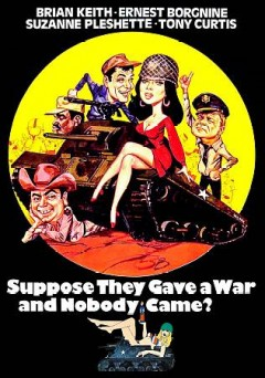 Suppose they gave a war and nobody came? /  ABC Pictures Corp. presents a Fred Engel - Hy Averback production ; produced by Fred Engel ; screenplay by Don McGuire and Hal Captain ; directed by Hy Averback. - ABC Pictures Corp. presents a Fred Engel - Hy Averback production ; produced by Fred Engel ; screenplay by Don McGuire and Hal Captain ; directed by Hy Averback.