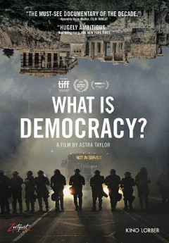What is democracy? /  director, Astra Taylor. - director, Astra Taylor.