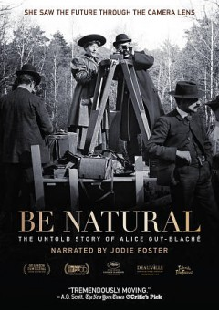 Be natural : the untold story of Alice Guy-Blache / director, Pamela B. Green. - director, Pamela B. Green.