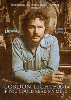 Gordon Lightfoot : if you could read my mind / Greenwich Entertainment presents a CBC Docx and Documentary Channel original ; written, produced, & directed by Martha Kehoe & Joan Tosoni. - Greenwich Entertainment presents a CBC Docx and Documentary Channel original ; written, produced, & directed by Martha Kehoe & Joan Tosoni.