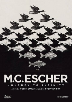 M. C. Escher : journey to infinity / director, Robin Lutz. - director, Robin Lutz.