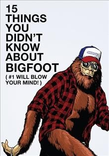 15 things you didn't know about Bigfoot (#1 will blow your mind!) /  director, Zach Lamplugh. - director, Zach Lamplugh.