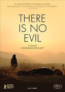 There is no evil /  written and directed by Mohammad Rasoulof ; produced by Kaveh Farnam, Farzad Pak, Mohammad Rasoulof.