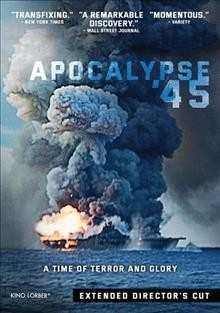 Apocalypse '45 /  produced by Peter Hankoff, Elisabeth M. Hartjens ; directed by Erik Nelson. - produced by Peter Hankoff, Elisabeth M. Hartjens ; directed by Erik Nelson.