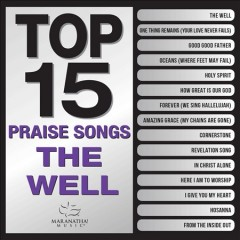 Top 15 praise songs : the well / Maranatha! Music. - Maranatha! Music.