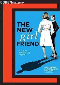 The new girlfriend /  Mandarin Cinéma & Foz present ; a coproduction with Mars Films, France 2 Cinéma ; produced by Eric and Nicolas Altmayer ; a film by François Ozon.