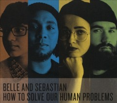How to solve our human problems /  Belle & Sebastian. - Belle & Sebastian.