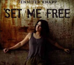 Set me free /  Jennifer Knapp.