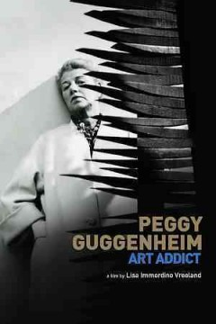 Peggy Guggenheim : art addict / Dakota Group Ltd, Fischio Films, Submarine Entertainment, in association with Bob & Co., present a film by Lisa Immordino Vreeland ; directed by Lisa Immordino Vreeland ; produced by Stanley Buchthal, David Koh, Dan Braun, Lisa Immordino Vreeland.
