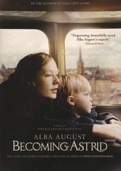 Becoming Astrid /  director, Pernille Fischer Christensen. - director, Pernille Fischer Christensen.