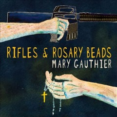 Rifles & rosary beads /  Mary Gauthier. - Mary Gauthier.