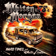 Hard times and white line /  Whitey Morgan and the 78's.