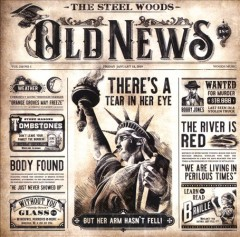 Old news /  The Steel Woods. - The Steel Woods.