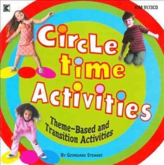 Circle time activities : theme-based and transition activities / Georgiana Stewart.