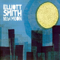 New moon /  Elliott Smith.