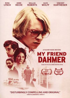 My friend Dahmer /  producers, Jody Girgenti [and four others] ; director, Mark Meyers.