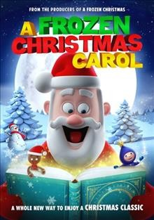 A frozen Christmas Carol /  directed by Sandy Lynn Smith ; produced by Wally Silver.