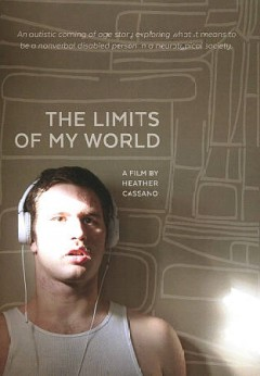 The limits of my world /  produced and directed by Heather Cassano. - produced and directed by Heather Cassano.