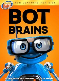 Bot brains /  directed by Izzy Clarke ; produced by Susan Emanuel, Toby Towner, Stephen Hefferman. - directed by Izzy Clarke ; produced by Susan Emanuel, Toby Towner, Stephen Hefferman.