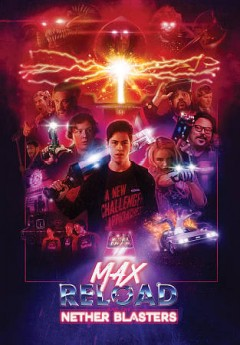 Max Reload and the nether blasters /  Cineforge Media presents ; produced by Scott Conditt, Jeremy Tremp, Greg Grunberg, Jesse Lobell ; screenplay by Scott Conditt ; directed by Scott Conditt and Jeremy Tremp.