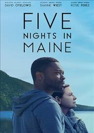 Five nights in Maine /  FilmRise presents ; a Loveless and Yoruba Saxon Film ; produced by Carly Hugo, Maris Curran, David Oyelowo, Matt Parker ; written and directed by Maris Curran.