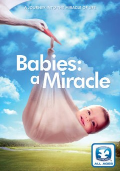 Babies : a miracle / producers, Evan Tramel, Tim Wei, James Francis, Jim Holiday ; director, Evan Trammel. - producers, Evan Tramel, Tim Wei, James Francis, Jim Holiday ; director, Evan Trammel.