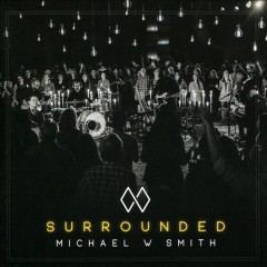 Surrounded /  Michael W. Smith.