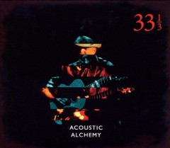 33 1/3 /  Acoustic Alchemy. - Acoustic Alchemy.