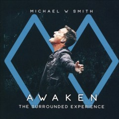 Awaken : the surrounded experience / Michael W. Smith. - Michael W. Smith.