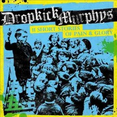 11 short stories of pain & glory /  Dropkick Murphys. - Dropkick Murphys.