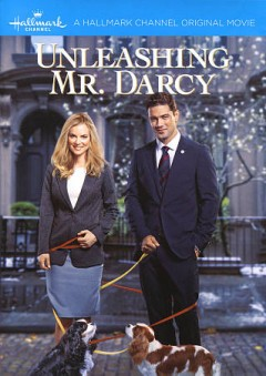 Unleashing Mr. Darcy /  Hallmark Channel ; director, David Winning ; written by Teena Booth.