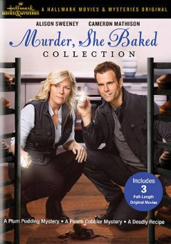 Murder, she baked collection : A plum pudding mystery ; A peach cobbler mystery ; A deadly recipe / Hallmark Movies & Mysteries presents. - Hallmark Movies & Mysteries presents.