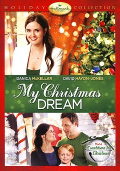 My Christmas dream /  Hallmark Channel presents ; written by Don Perez and Ron Oliver ; directed by James Head.