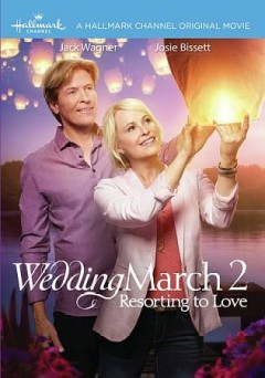 Wedding march 2 : resorting to love / Hallmark Channel presents ; produced by Kevin Leslie ; Jamie Goehring ; written by Neal Dobrofsky & Tippi Dobrofsky ; directed by David Weaver.