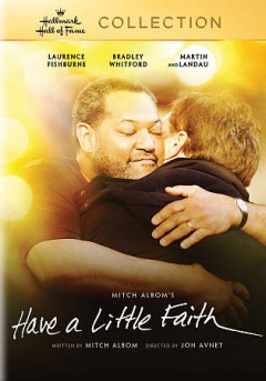 Have a little faith /  Hallmark Hall of Fame presents ; produced by Andrew Gottlieb ; directed by Jon Avnet ; Hallmark Hall of Fame Productions, Inc..
