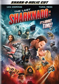 The last sharknado : it's about time! / SYFY Original ; an Anthony C. Ferrante film ; written by Scotty Mullen ; produced by David Michael Latt ; directed by Anthony C. Ferrante. - SYFY Original ; an Anthony C. Ferrante film ; written by Scotty Mullen ; produced by David Michael Latt ; directed by Anthony C. Ferrante.