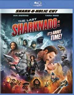 The last sharknado : it's about time! / SyFy Original ; an Anthony C. Ferrante film. - SyFy Original ; an Anthony C. Ferrante film.