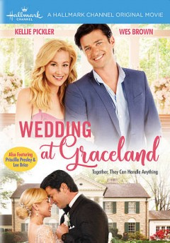 Wedding at Graceland /  a Hallmark Channel presents ; produced by Dustin Rikert, William Shockley ; written by Gregg Rossen, Brian Sawyer, Duane Poole ; directed by Eric Close.