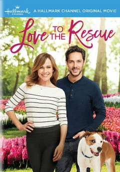 Love to the rescue /  Crown Media Productions & Hallmark Channel present ; written by Sarah Montana ; directed by Steven R. Monroe.