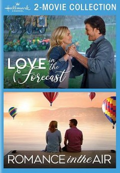 Love in the forecast /  director, Christie Will Wolf.  Romance in the air / director, Brian Brough.